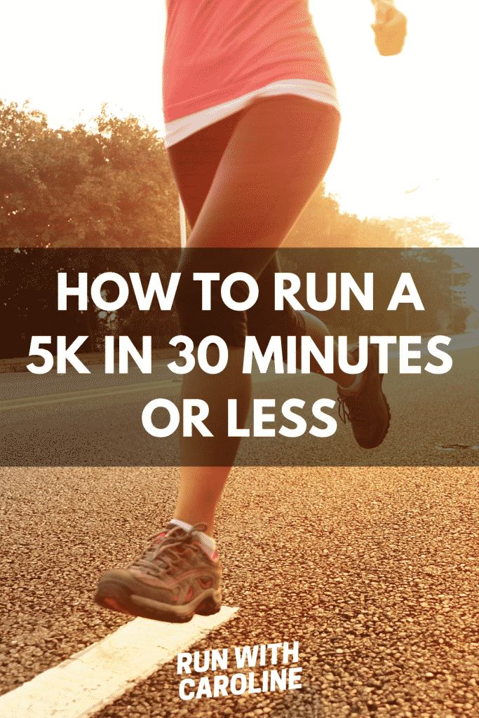 how to run a 5k in 30 minutes or less